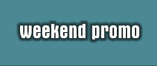 weekend promo