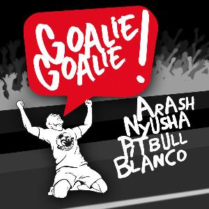 Arash ft. Pitbull, Blanco, Nyusha - Goalie Goalie