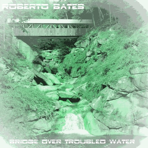 Roberto Bates - Bridge Over Troubled Water