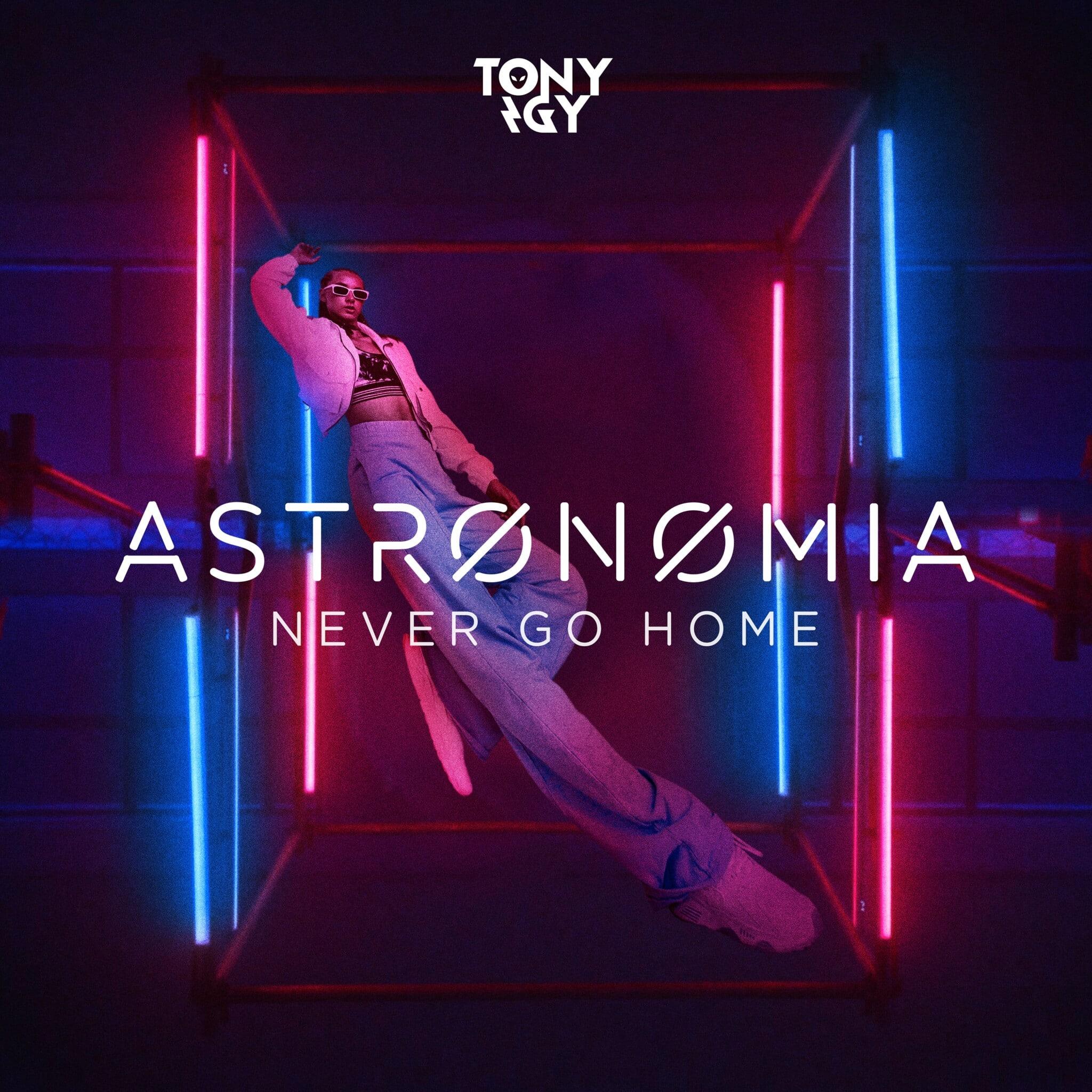 Astronomia Never Go Home Tony Igy