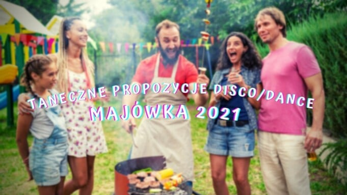 Taneczne propozycje DISCO/DANCE na majówkę 2021!
